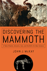 Discovering the Mammoth by John J. McKay