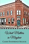 What Matters in Mayhew (The Beanie Bradsher Series) by Cassie Dandridge Selleck