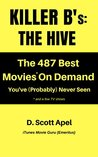 Killer B's: The Hive: The 487 Best Movies* On Demand You've (Probably) Never Seen *(and a few TV Shows) (Killer B's Movie Guides)