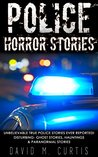HORROR STORIES: Unbelievable True Police Stories Ever Reported! Disturbing- Ghost Stories, Hauntings & Paranormal stories (Unexplained mysteries, Haunted locations, Haunted house, Possession,)