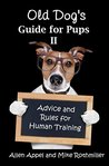 Old Dog's Guide for Pups II: Advice and Rules for Human Training