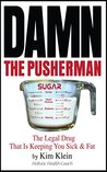 Damn The Pusherman: The Legal Drug that is Keeping you Sick and Fat