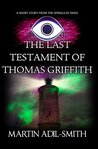 The Last Testament of Thomas Griffith by Martin Adil-Smith