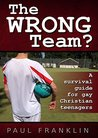 The Wrong Team?: A Survival Guide for Gay Christian Teenagers