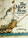 """""""Mary Rose"""": The Excavation and Raising of Henry VIII's Flagship"""