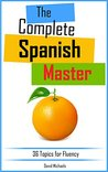 The Complete Spanish Master.: Discover over 680 new intermediate words and phrases. (Master Spanish nº 4)
