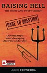 Raising Hell - The Short and Sweet Version: Christianity's Most Damaging Doctrine Under Fire