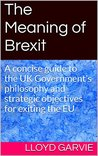 The Meaning of Brexit: A concise guide to the UK Government's policy objectives for exiting the EU