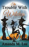The Trouble With Witches (Wicked Witches of the Midwest #9)