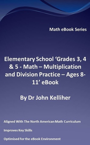 Elementary School 'Grades 3, 4 & 5: Math – Multiplication and Division Practice - Ages 8-11' eBook