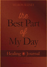 The Best Part of My Day Healing Journal by Sharon E. Rainey