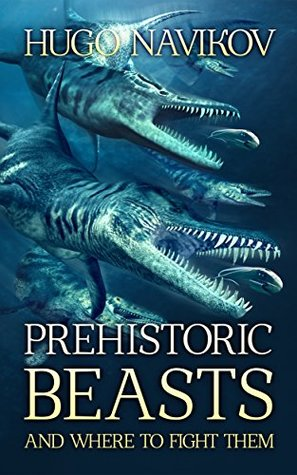 Prehistoric Beasts and Where to Fight Them (Unabridged) - Hugo Navikov
