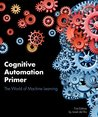 Cognitive Automation Primer: The World of Machine Learning