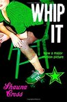 Whip It! (A Screenplay)