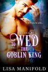 To Wed The Goblin King