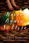 Never Again So Close by Claudia Serrano
