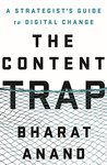 The Content Trap:  A Strategist's Guide to Digital Change by Bharat Anand