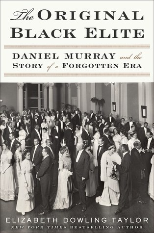The Original Black Elite: Daniel Murray and the Story of a Forgotten Era