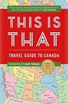 This is That: Travel Guide to Canada