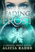 Fading Frost by Alicia Rades