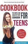 Cookbook For Teens: Teen Cookbook - The Simple and Healthy Teen Cookbook - Easy and Delicious Recipes For Teenagers