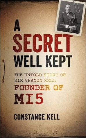 A Secret Well Kept: An Account of the Work of Sir Vernon Kell, Founder of MI5