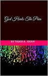 God Heals The Pain by Tamir A. Shaw