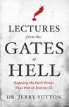Lectures from the Gates of Hell: Exposing the Dark Forces That Plot to Destroy Us