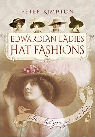 Edwardian Ladies Hat Fashions: Where Did You Get That Hat?