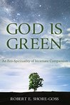God is Green: An Eco-Spirituality of Incarnate Compassion
