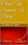 Christ The Saviour Is Born: A Christmas Card of Eleven Poems