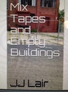 Mix Tapes and Empty Buildings
