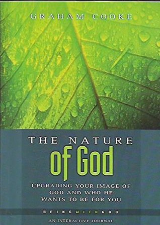 The Nature of God: Upgrading Your Image of God and Who He Wants to be for You (Being with God #3)