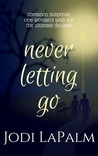 Never Letting Go: romance, suspense, and one woman's wish for the ultimate do-over