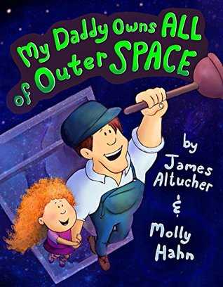 My daddy owns all of outer space by james altucher for Who owns outer space