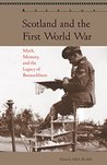Scotland and the First World War: Myth, Memory, and the Legacy of Bannockburn (Aperçus: Histories Texts Cultures)