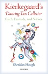 Kierkegaard's Dancing Tax Collector: Faith, Finitude, and Silence