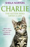 Charlie the Kitten Who Saved A Life by Sheila Norton