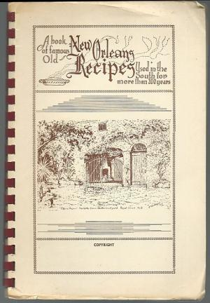 A Book Of Famous Old New Orleans Recipes Used In The South For More Than 200 Years: Over 300 Creole Recipes