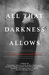 All That Darkness Allows: 13 Tales of Horror and Dread