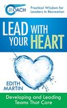 The Rec Coach's Lead with Your Heart (Book 1): Developing and Leading Teams that Care (for Recreation Managers and All Customer Service Managers)