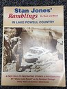 Stan Jones' Ramblings By Boat and Boot in Lake Powell Country - A Pack Full of Fascinating Stories &