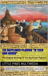 """The Mayflower Pilgrims """"In Their Own Words"""": The Original Writings of the Mayflower Pilgrims"""