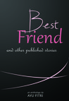 Best Friend and Other Published Stories by Ayu Fitri