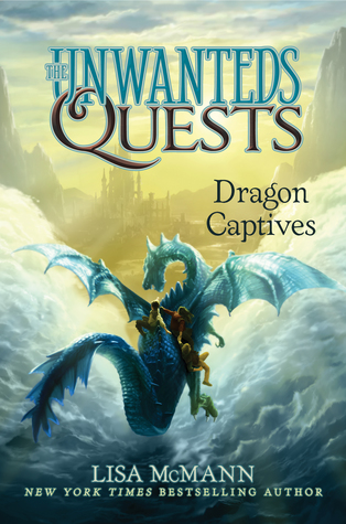 Dragon Captives (The Unwanteds Quests, #1) by Lisa McMann ...