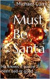 Must Be Santa: He knows if you've been bad or good ... (A Santa Claus Mystery Book 1)
