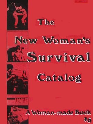 The New Woman's Survival Catalog by Kirsten Grimstad