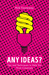 Any Ideas?: Tips and Techniques to Help You Think Creatively