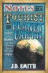 Notes Of A Tourist On Planet Earth: Being a Collection of Hilarious Essays, poems and Ponderings About the Human Species