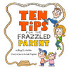 Ten Tips for the Frazzled Parent, When You've Reached the End of Your Rope!